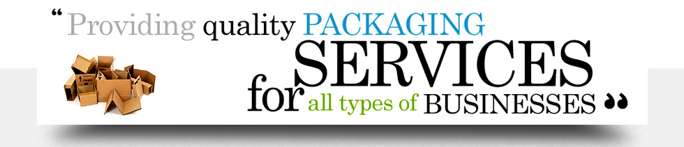 Providing quality PACKAGING SERVICES for all types of BUSINESSES
